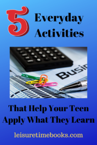5 Everyday Activities to Help Your Teen Apply What They Learn